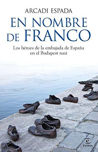 En nombre de Franco: Los héroes de la embajada de España en el Budapest nazi eBook: Espada, Arcadi: Amazon.es: Tienda Kindle