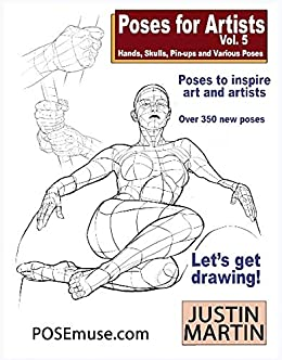 Poses for Artists Volume 5 - Hands, Skulls, Pin-ups & Various Poses: An essential reference for figure drawing and the human form. (Inspiring Art and Artists) by [Justin Martin]
