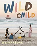 Wild Child: Adventure Cooking With Kids
