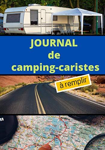 Journal de Camping-Caristes à Remplir: Pour voyageurs afin de noter les souvenirs de voyage et et les renseignements pratiquesde votre travel | Carnetde Bord adapté aux escapades en caravane ou van