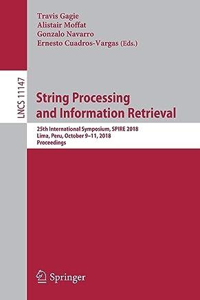 String Processing and Information Retrieval: 25th International Symposium, SPIRE 2018, Lima, Peru, October 9-11, 2018, Proceedings