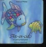 Arc-en-ciel et le petit poisson perdu - NordSud - 19/04/1999