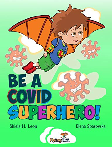 BE A COVID SUPERHERO!: How a face mask, a plan, and fun activities can turn your kid into a COVID-19 superhero (Kids' Travel Guides)