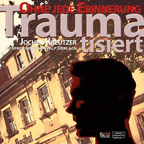 Traumatisiert - Ohne jede Erinnerung Titelbild