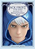 Jack Frost: The End Becomes the Beginning (Volume 5) (The Guardians, Band 5) - William Joyce