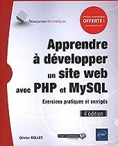 Apprendre à développer un site web avec PHP et MySQL - Exercices pratiques et corrigés (4e édition) d'Olivier Rollet