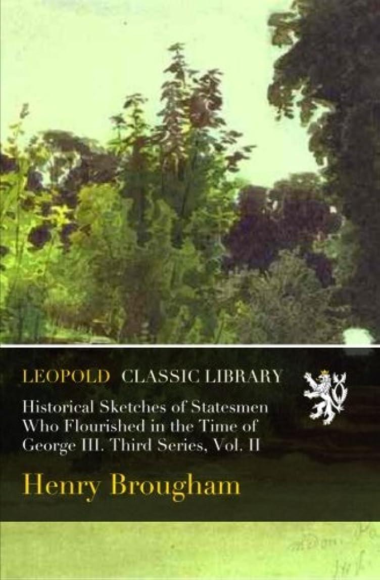 メロディアス側満足Historical Sketches of Statesmen Who Flourished in the Time of George III. Third Series, Vol. II