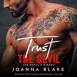 Trust the Devil     The Devil's Riders, Book 3              Written by:                                                                                                                                 Joanna Blake                               Narrated by:                                                                                                                                 Troy Duran,                                                                                        Kendall Taylor                      Length: 3 hrs and 40 mins     Not rated yet     Overall 0.0