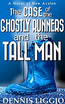 The Case of the Ghostly Runners and the Tall Man: (New Avalon Case Files #2) by [Dennis Liggio]