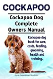 Cockapoo Dog. Cockapoo dog book for costs, care, feeding, grooming, training and health. Cockapoo dog Owners Manual.
