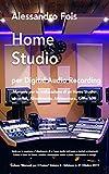 home studio per digital audio recording: manuale per la realizzazione di un home studio: acustica, allestimento, attrezzatura, know how (audio engineering - manuali audio per il fonico vol. 5)