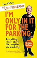 I'm Only In It for the Parking: Everything I know about life, laughter and disability
