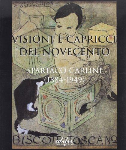 Visioni e capricci del Novecento. Spartaco Carlini (1884-1949). Catalogo della mostra (Pisa, 30 luglio 2002) (Arte contemporanea)