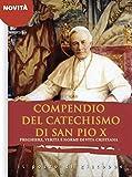 Compendio del catechismo di san Pio X. Preghiere, verità e norme di vita cristiana