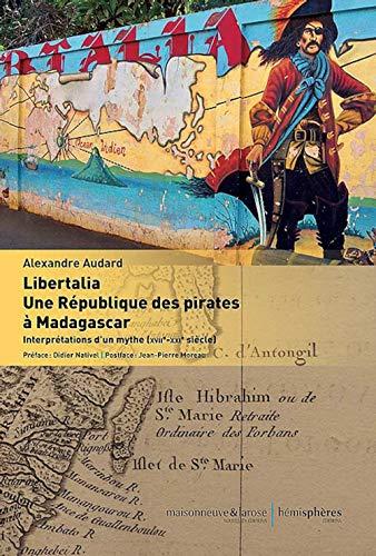 Libertalia, Une République des Pirates à Madagascar : Interprétations d'un mythe (XVIIe-XXIe siècle)