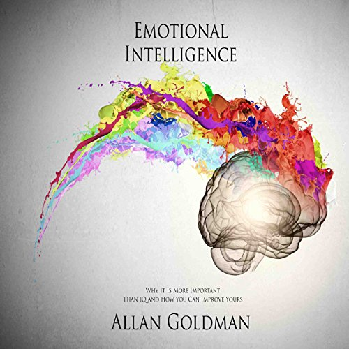 Emotional Intelligence: Why It Is More Important Than IQ and How You Can Improve Yours audiobook cover art