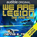 We Are Legion (We Are Bob)     Bobiverse, Book 1              By:                                                                                                                                 Dennis E. Taylor                               Narrated by:                                                                                                                                 Ray Porter                      Length: 9 hrs and 31 mins     1,587 ratings     Overall 4.7