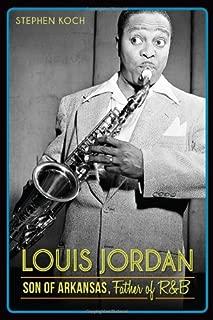Louis Jordan:: Son of Arkansas, Father of R&B