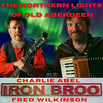 The Northern Lights of Old Aberdeen (feat. Fred Wilkinson & Iron Broo)