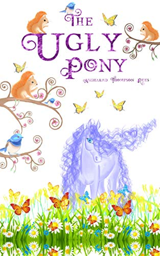 The Ugly Pony: A Heart Warming Ugly Duckling Retelling by [Angharad Thompson Rees]