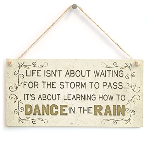 Meijiafei Life Isn't About Waiting for The Storm to Pass. It's About Learning How to Dance in The Rain – Schönes Motivationsleben Spruch Zuhause Zubehör Geschenk Schild