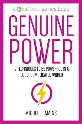 Genuine Power: 7 Techniques to Be Powerful in a Loud, Complicated World (A Soul Boss Series Book) (English Edition)