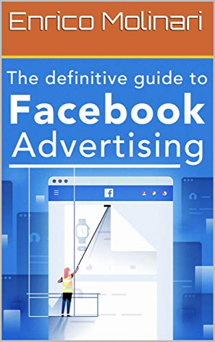 The Definitive Guide to Facebook Advertising: So you have a business and you want to run some Facebook ads. (English Edition)