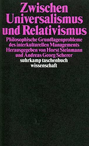 Zwischen Universalismus und Relativismus: Philosophische Grundlagenprobleme des interkulturellen Managements