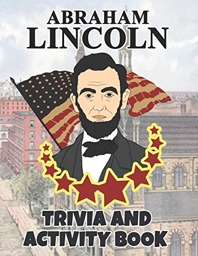 Compare Textbook Prices for Abraham Lincoln Trivia And Activity Book: United States Executive Government Biographies And History Notebook / An American Statesman And Lawyer Who ... / Biographies of Presidents & Heads of State Illustrated Edition ISBN 9798657117004 by President, Pauline