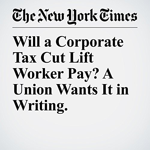 Will a Corporate Tax Cut Lift Worker Pay? A Union Wants It in Writing. audiobook cover art