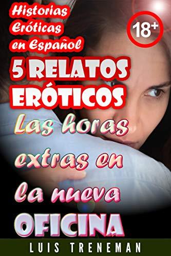 Las horas extras en la nueva oficina: 5 relatos eróticos en español (Esposo Cornudo, Esposa caliente, Humillación, Fantasía erótica, Sexo Interracial, parejas liberales, Infidelidad Consentida)