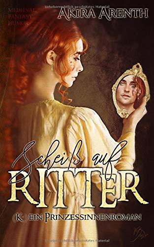 Scheiß auf Ritter!  (K-)ein Prinzessinnenroman: Medieval Fantasy Humor