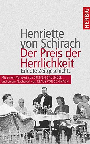 Der Preis der Herrlichkeit: Erlebte Zeitgeschichte. Erweiterte Neuauflage mit einer Einführung von Steffen Bruendel und einem Nachwort von Klaus von Schirach