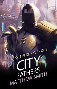 Judge Dredd Year One: City Fathers (Judge Dredd- Year One Book 1) by [Matthew Smith]