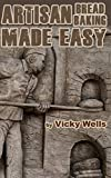 Artisan Bread Baking Made Easy: Make in Your Bread Machine ~ Bake in Your Oven (Victoria House Bakery Secrets) (Volume 4)