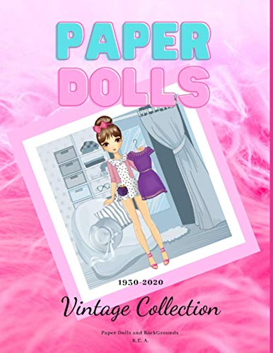 Paper Dolls: Amazing Collection of 1930 to 2020 Vintage Multicultural Paper Dolls, Manga Dolls, Career Dolls, Puppy Dolls and Various Backgrounds. ... and 5 Backgrounds! (Paper Doll Collection)