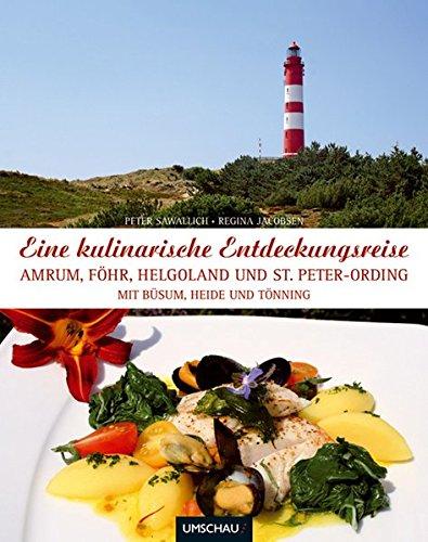 Eine kulinarische Entdeckungsreise Amrum, Föhr: ... Helgoland und St. Peter-Ording mit Büsum, Heide und Tönning