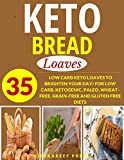 KETOGENIC BREAD COOKBOOK: LOAVES: 35 LOW CARB KETO LOAVES TO BRIGHTEN YOUR DAY! FOR LOW CARB,...