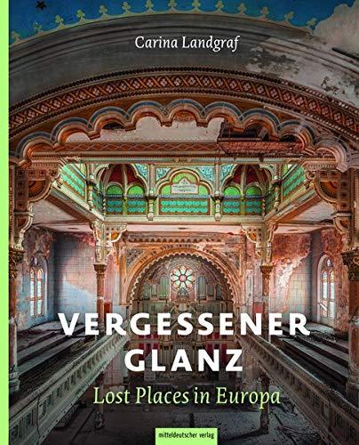Vergessener Glanz – Lost Places in Europa: Bildband