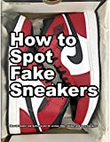 How to Spot Fake Sneakers: How to Inspect and Authenticate Air Jordan, Nike, Adidas, and Vans Sneakers (How Shoes are Made Book 5) (English Edition)
