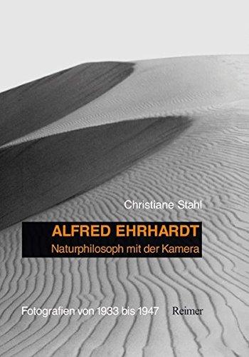 Alfred Ehrhardt: Naturphilosoph mit der Kamera. Fotografien von 1933 bis 1947