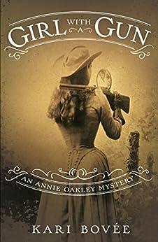 Girl with a Gun: An Annie Oakley Mystery (Annie Oakley Mystery Series Book 1) by [Kari Bovee]