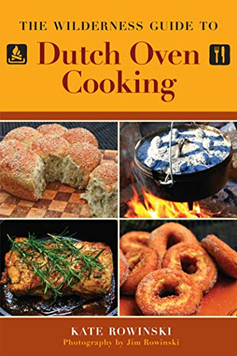 The Wilderness Guide to Dutch Oven Cooking by [Kate Rowinski]