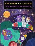 À travers la galaxie:Livre d'activités pour enfants: Activités spatiales et livre de coloriage...