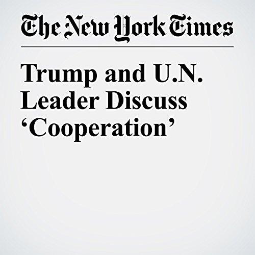 Trump and U.N. Leader Discuss 'Cooperation' copertina