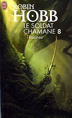 Le Soldat chamane. Tome 8 : Racines de Hobb. Robin (2011) Poche