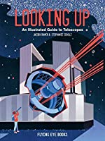 Looking Up: An Illustrated Guide to Telescopes