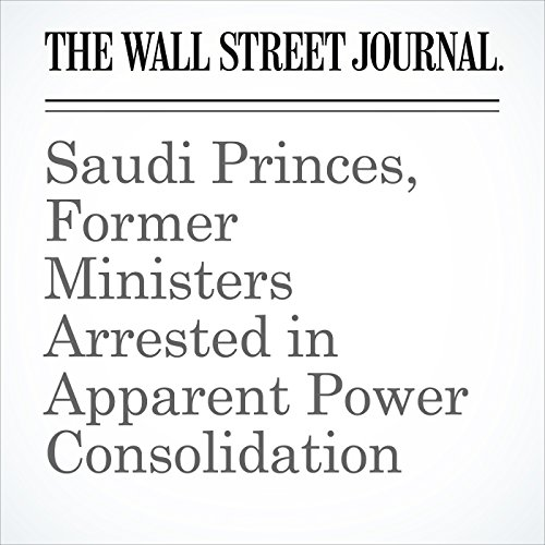 Saudi Princes, Former Ministers Arrested in Apparent Power Consolidation copertina