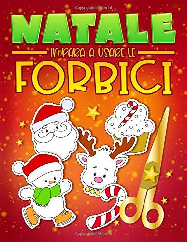 Natale: Impara a usare le forbici: Un grazioso libro delle attività per bambini per imparare a tagliare, incollare e colorare