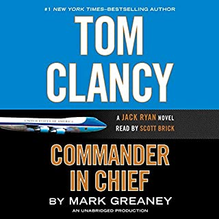 Tom Clancy Commander-in-Chief                   Written by:                                                                                                                                 Mark Greaney                               Narrated by:                                                                                                                                 Scott Brick                      Length: 20 hrs and 32 mins     21 ratings     Overall 4.5